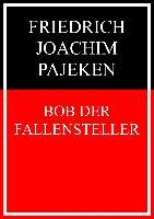 Cover-Bild zu Bob der Fallensteller (eBook) von Pajeken, Friedrich Joachim