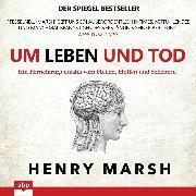Cover-Bild zu Marsh, Henry: Um Leben und Tod - Ein Hirnchirurg erzählt vom Heilen, Hoffen und Scheitern (Ungekürzt) (Audio Download)