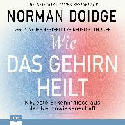 Cover-Bild zu Doidge, Norman: Wie das Gehirn heilt - Neueste Erkenntnisse aus der Neurowissenschaft (Ungekürzt) (Audio Download)