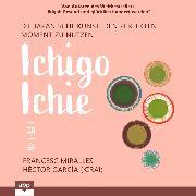 Cover-Bild zu Miralles, Francesc: Ichigo-ichie - Die japanische Kunst, den perfekten Moment zu nutzen (Ungekürzt) (Audio Download)