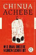 Cover-Bild zu Wie man unsere Namen schreibt von Achebe, Chinua