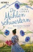 Cover-Bild zu Lukas, Jana: Die Mühlenschwestern - Das Glück wartet auf dich