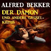 Cover-Bild zu Der Dämon und andere Grusel-Krimis (Audio Download) von Bekker, Alfred