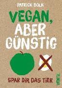 Cover-Bild zu Bolk, Patrick: Vegan, aber günstig