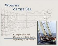 Cover-Bild zu Bray, Maynard: Worthy of the Sea: K. Aage Nelson and His Legacy of Yacht Design