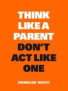 Cover-Bild zu Think Like a Parent, Don't Act Like One von Boost, Emmeliek