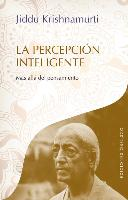 Cover-Bild zu Krishnamurti, Jiddu: La Percepcion Inteligente: Mas Alla del Pensamiento = Intelligent Perception