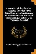 Cover-Bild zu Nightingale, Florence: Florence Nightingale to Her Nurses; A Selection from Miss Nightingale's Addresses to Probationers and Nurses of the Nightingale School at St. Thomas's