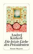 Cover-Bild zu Kurkow, Andrej: Die letzte Liebe des Präsidenten