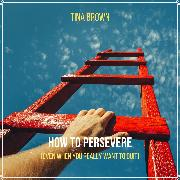 Cover-Bild zu How to Persevere (Even When You Really Want to Quit) (Audio Download)