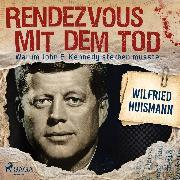 Cover-Bild zu Rendezvous mit dem Tod - Warum John F. Kennedy sterben musste (Audio Download)