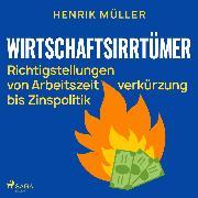 Cover-Bild zu Wirtschaftsirrtümer - Richtigstellungen von Arbeitszeitverkürzung bis Zinspolitik (Audio Download)