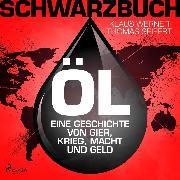 Cover-Bild zu Schwarzbuch Öl - Eine Geschichte von Gier, Krieg, Macht und Geld (Audio Download)