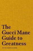 Cover-Bild zu The Gucci Mane Guide to Greatness (eBook) von Mane, Gucci