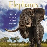 Cover-Bild zu Mumby, Hannah: Elephants: Birth, Life, and Death in the World of the Giants