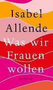 Cover-Bild zu Allende, Isabel: Was wir Frauen wollen