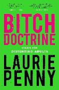 Cover-Bild zu Penny, Laurie: Bitch Doctrine: Essays for Dissenting Adults