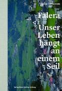 Cover-Bild zu Cathomen, Ignaz: Falera - unser Leben hängt an einem Seil