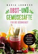 Cover-Bild zu Obst- und Gemüsesäfte für die Gesundheit von Lohmann, Maria