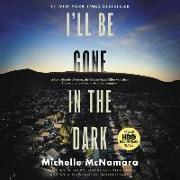 Cover-Bild zu McNamara, Michelle: I'll Be Gone in the Dark: One Woman's Obsessive Search for the Golden State Killer