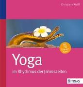 Cover-Bild zu Yoga im Rhythmus der Jahreszeiten (eBook) von Wolff, Christiane