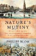 Cover-Bild zu Nature's Mutiny: How the Little Ice Age of the Long Seventeenth Century Transformed the West and Shaped the Present von Blom, Philipp