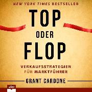 Cover-Bild zu Cardone, Grant: Top oder Flop - Verkaufsstrategien für Marktführer (Ungekürzt) (Audio Download)