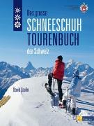 Cover-Bild zu Coulin, David: Das grosse Schneeschuhtourenbuch der Schweiz