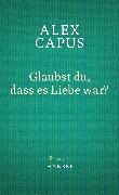 Cover-Bild zu Capus, Alex: Glaubst du, dass es Liebe war? (eBook)