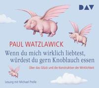 Cover-Bild zu Watzlawick, Paul: Wenn du mich wirklich liebtest, würdest du gern Knoblauch essen