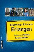 Cover-Bild zu Wilkes, Johannes: Stadtgespräche aus Erlangen (eBook)