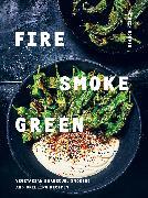 Cover-Bild zu Nordin, Martin: Fire, Smoke, Green: Vegetarian Barbecue, Smoking and Grilling Recipes