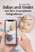 Cover-Bild zu Babys und Kinder mit dem Smartphone fotografieren (eBook) von Lachner, Barbara