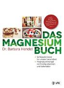 Cover-Bild zu Hendel, Dr. Barbara: Das Magnesium-Buch