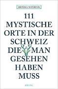 Cover-Bild zu Mansour, Monika: 111 mystische Orte in der Schweiz, die man gesehen haben muss