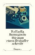 Cover-Bild zu Romagnolo, Raffaella: Wie man einen Bestseller schreibt (eBook)