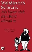 Cover-Bild zu Schnurre, Wolfdietrich: Als Vater sich den Bart abnahm