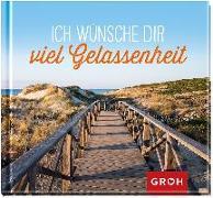 Cover-Bild zu Groh Redaktionsteam (Hrsg.): Ich wünsche dir viel Gelassenheit