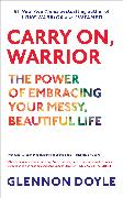 Cover-Bild zu Doyle, Glennon: Carry On, Warrior: The Power of Embracing Your Messy, Beautiful Life