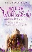Cover-Bild zu Wilde Weiblichkeit: Lebendig, sinnlich, frei von Gengenbach, Silke