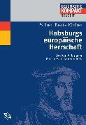 Cover-Bild zu Habsburgs europäische Herrschaft (eBook) von Körber, Esther-Beate