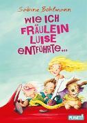 Cover-Bild zu Wie ich Fräulein Luise entführte und mit ihr eine geheime Reise unternahm von Bohlmann, Sabine
