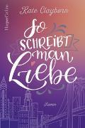 Cover-Bild zu Clayborn, Kate: So schreibt man Liebe