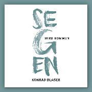 Cover-Bild zu Segen wird kommen (Audio Download) von Blaser, Konrad