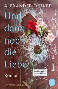 Cover-Bild zu Oetker, Alexander: Und dann noch die Liebe