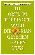 Cover-Bild zu 111 Orte im Thüringer Wald, die man gesehen haben muss von Moll, Michael