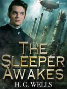 Cover-Bild zu Wells, H. G.: The Sleeper Awakes (eBook)