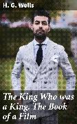 Cover-Bild zu Wells, H. G.: The King Who was a King. The Book of a Film (eBook)