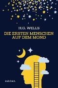 Cover-Bild zu Wells, H. G.: Die ersten Menschen auf dem Mond: Vollständige Ausgabe (eBook)