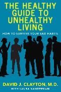 Cover-Bild zu Clayton, David J.: The Healthy Guide to Unhealthy Living